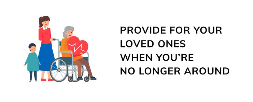 Provide for your loved ones when you're no longer around.